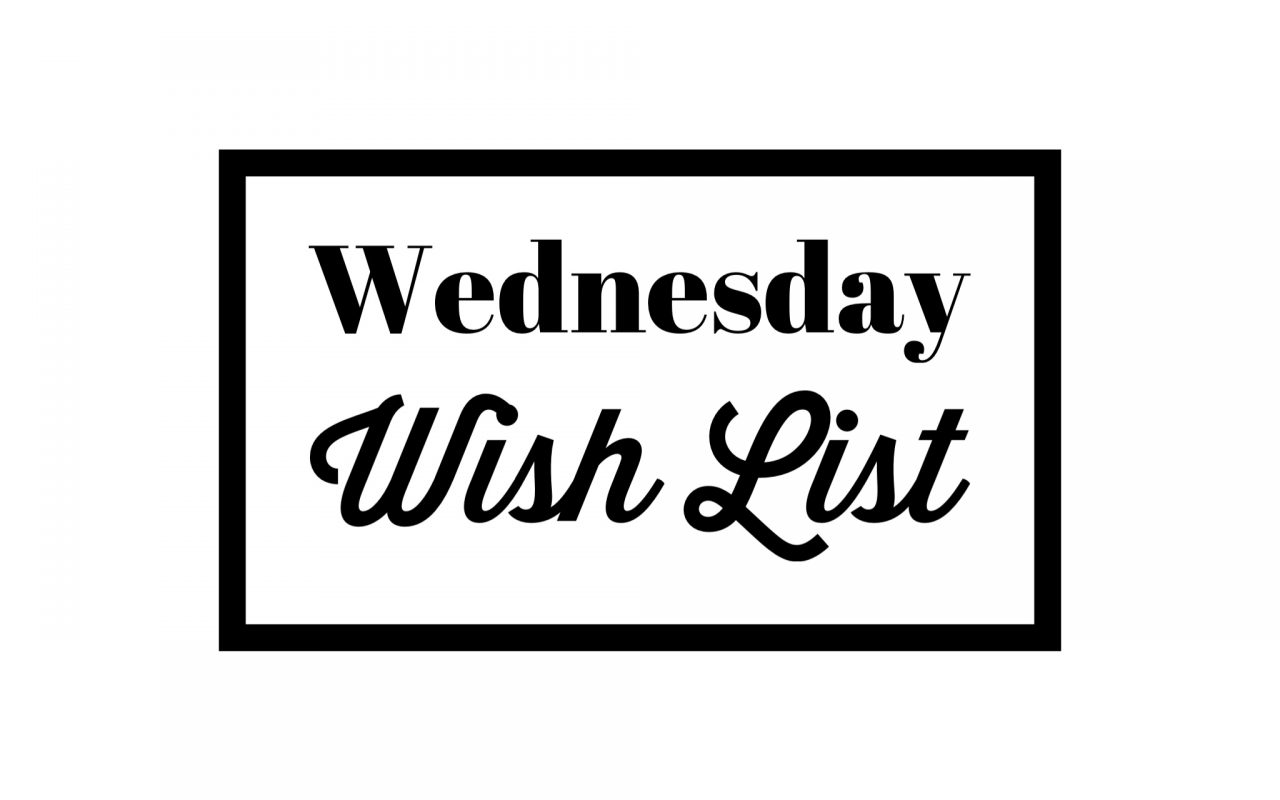 Wednesday Wish List